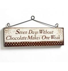 Seven Days Without Chocolate Makes One Weak. Vintage hanging sign. Length 30cm