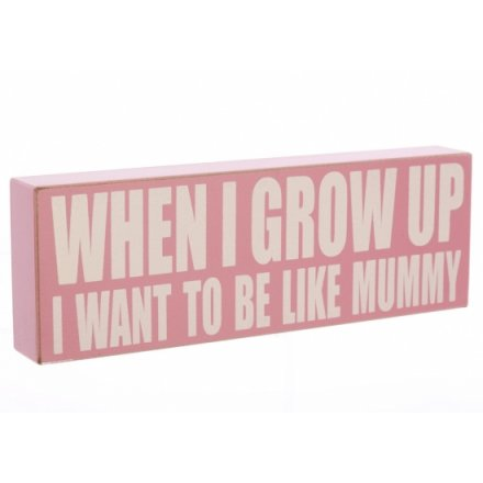 When I Grow Up Mummy Table Top Sign 26cm