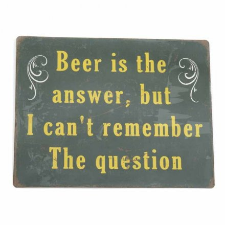 Beer Is The Answer Sign