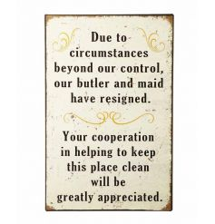 Butler and maid have resigned. Wall hanging metal sign by Heaven Sends
