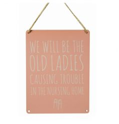 We will be the old ladies causing trouble in the nursing home.