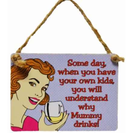 Why Mummy Drinks Mini Dangler Metal Signs