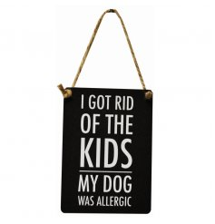 Mini Metal Sign - Dog Is Allergic   A comical scripted mini metal sign, perfect for any home with a pet!