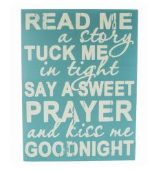 Read me a story, then tuck me in tight, Tell me you love me and kiss me good night