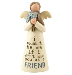 I wouldn't be me if I didn't have you as a friend. A beautiful sentiment angel decoration. A lovely gift for friends.