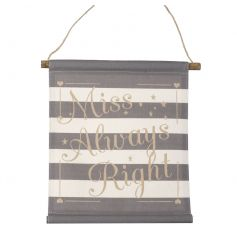 A pretty hanging fabric sign with a Miss Always Right slogan. A great gift item and home accessory.