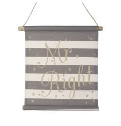A unique hanging fabric sign with a Mr Right slogan. A great gift item and home accessory.