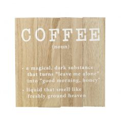 A humorous wooden coffee sign. A must have for those who need a cup to get going in the morning!