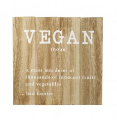 A humorous wooden panel sign with Vegan slogan. A great gift item and home accessory.