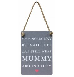 My fingers may be small but I can still wrap Mummy around them grey mini metal sign