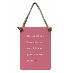 Out of all the Mums in the world I'm so glad you are mine. An exclusive mini metal sign with jute hanger.