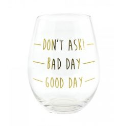 A fabulous good day/bad day stemless wine glass. A great gift item.
