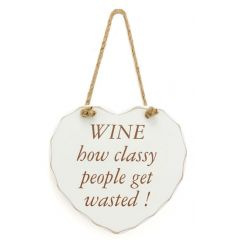 Wine - How classy people get wasted. A humorous shabby chic style heart plaque with rope hanger.