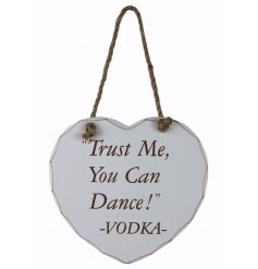 Trust Me You Can Dance - Vodka. A humorous alcohol sign with a chunky rope hanger. A chic gift item and home accessory.
