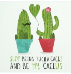 Stop being such a Cacti and be my cactus…. a great secret admirer card wouldn't you say?