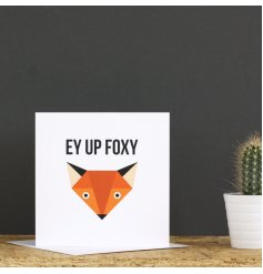 A contemporary style greetings card with a Norther 'ey up foxy' slogan. A great card to gift to loved ones.