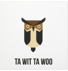 A contemporary owl design greetings card with a ta wit ta woo slogan. A great item for loved ones.