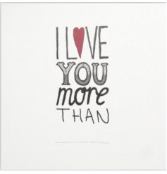 This card makes the perfect opportunity to tell a loved one just how much you love them.