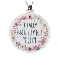 A beautiful floral plaque with a 'totally brilliant Mum slogan'. A lovely gift item this Mother's day.