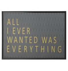 All I ever wanted was everything. A bold and stylish framed slogan wall art.