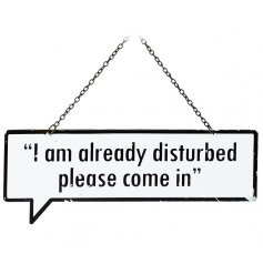 """A quirky distressed styled """"I am already disturbed, please come in"""" quote on a speech bubble shaped metal sign."""