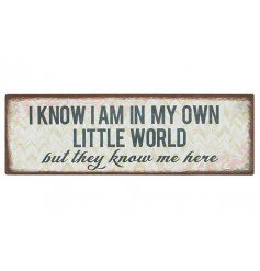 "Metal magnetic sign with ""I know I am in my own little world but they know me here"" slogan"