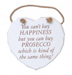 You cant buy happiness, but you can buy prosecco which is kind of the same thing quoted heart plaque