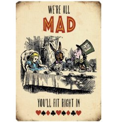 Extra Large Metal Sign...We're All Mad  A vintage Alice in Wonderland themed metal sign complete with a distressed edge