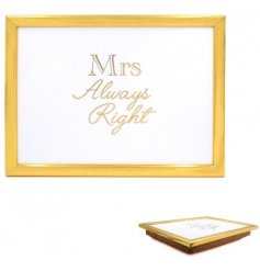 A cushioned laptray with gold Mrs Always Right design