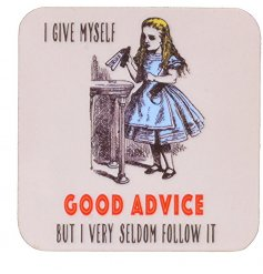 Alice In Wonderland Coaster with I Give Myself Good Advice quote