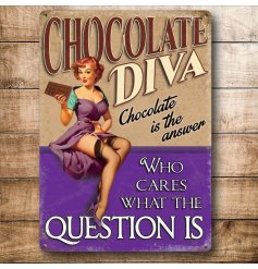 Chocolate Diva Metal Sign  A comical metal sign, complete with a retro inspired look