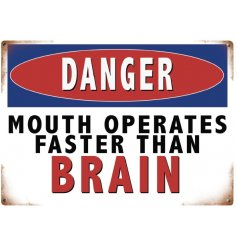 A mini metal sign with Danger mouth operates faster than brain slogan