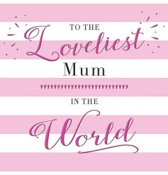 A pink and white to The Loveliest Mum Greeting Card