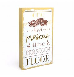 A wooden plaque featuring 1,2,3 prosecco floor quote