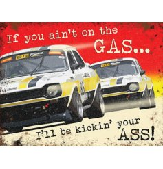 A metal sign with race cars and If You Ain't On The Gas... I'll Be Kickin' Your Ass quote