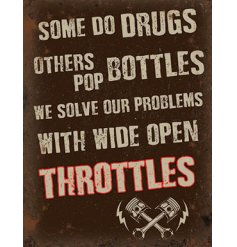 A metal sign with some do drugs, others pop bottles... open throttles quote