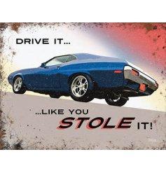 A Drive It Like You Stole It Mini Metal Dangler Sign