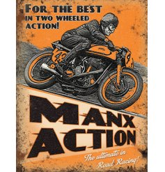 'For the best in two wheeled action! Manx Action The ultimate in road racing!' this dirtied and rustic edged metal sign