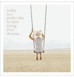 'Today is a perfect day to start living your dreams...'