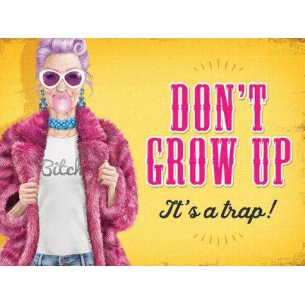 Don't Grow Up Metal Sign
