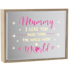 Mummy I love you more than the whole wide world. A chic and unique pink glitter and light up block sign