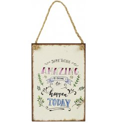 Something amazing is going to happen today. A pretty floral sign with a lovely feel good slogan.