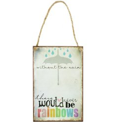 Without the rain there would never be rainbows. A beautiful and colourful metal sign with jute string hanger.