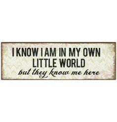 I know I am in my own little world but they know me here. A humorous shabby chic style metal magnet.