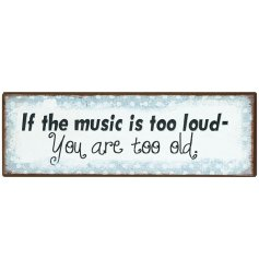 A humorous music sign with a distressed finish. A great birthday gift and interior accessory.