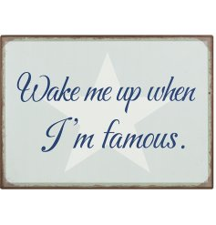 A chic metal sign with a distressed finish and star design. Wake me up when i'm famous.