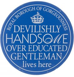 A humorous plaque with a handsome gentleman slogan. A unique interior accessory and gift item.