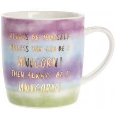 Always be yourself unless you can be a unicorn! Then always be a unicorn!