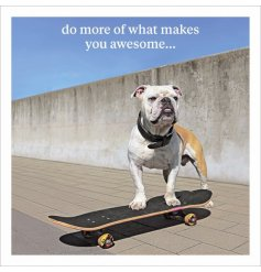 Do more of what makes you awesome. A fabulous photographic greetings card with slogan. Ideal for many different occasion