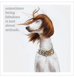 Sometimes being fabulous is just about attitude. A premium quality, unique and humorous greetings card.